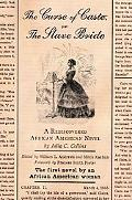 Curse of Caste, or the Slave Bride A Rediscovered African American Novel