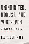 Uninhibited, Robust, and Wide-Open: A Free Press for a New Century (Inalienable Rights)