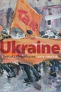 Ukraine Birth of a Modern Nation