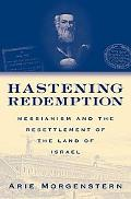 Hastening Redemption Messianism And the Resettlement of the Land of Israel