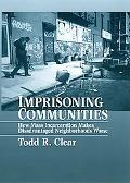 Imprisoning Communities How Mass Incarceration Make Disadvantaged Neighborhoods Worse