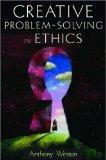 Creative Problem-Solving in Ethics (Oxford Paperback Reference)