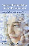Adolescent Psychopathology And the Developing Brain Integrating Brain And Prevention Science