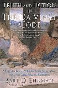 Truth And Fiction in the Da Vinci Code A Historian Reveals What We Really Know About Jesus, ...