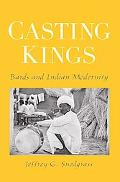 Casting Kings Bards And Indian Modernity
