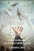 Accidental Investment Banker Inside the Decade That Transformed Wall Street