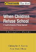 When Children Refuse School A Cognitive-behavioral Therapy Approach--therapist Guide