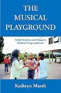 Musical Playground: Global Tradition and Change in Children's Songs and Games