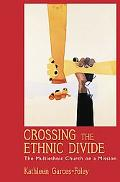 Crossing the Ethnic Divide The Multiethnic Church on a Mission