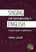 Singing and Communicating in English A Singer's Guide to English Diction