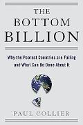 Bottom Billion Why the Poorest Countries Are Failing and What Can Be Done About It