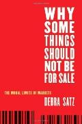 Why Some Things Should Not Be for Sale On the Limits of Markets
