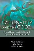 Rationality and the Good Critical Essays on the Ethics and Epistemology of Robert Audi
