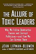 Allure of Toxic Leaders Why We Follow Destructive Bosses and Corrupt Politicians -- and How ...