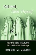 Patient, Heal Thyself: How the New Medicine Puts the Patient in Charge