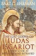 Lost Gospel of Judas Iscariot A New Look at Betrayer And Betrayed