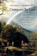 Conquest by Law How the Discovery of America Dispossessed Indigenous Peoples of Their Lands