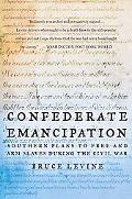 Confederate Emancipation Southern Plans to Free And Arm Slaves During the Civil War