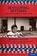 Developing Destinies: A Mayan Midwife and Town (Child Development in Cultural Context Series)
