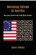 Becoming African in America Race and Nation in the Early Black Atlantic, 1760-1830