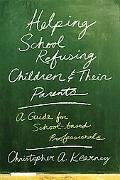 Helping School-refusing Children and Their Parents A Guide for School-based Professionals