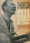 To Everything There Is a Season: Peter Seeger and the Power of Song (New Narratives in Ameri...