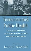 Terrorism and Public Health A Balanced Approach to Strengthening Systems and Protecting People