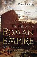 Fall of the Roman Empire A New History of Rome and the Barbarians