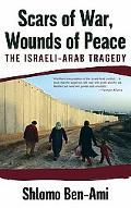 Scars of War, Wounds of Peace The Israeli-arab Tragedy