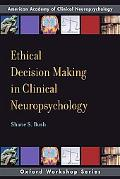 Ethical Decision-making in Clinical Neuropsychology American Academy of Clinical Neuropsycho...