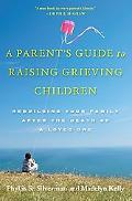 A Parent's Guide to Raising Grieving Children: Rebuilding Your Family after the Death of a L...