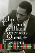 John Coltrane and Black America's Quest for Freedom : Spirituality and the Music