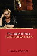 Imperial Trace: Recent Russian Cinema