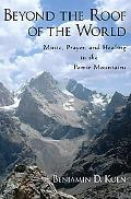 Beyond the Roof of the World: Music, Prayer, and Healing in the Pamir Mountains