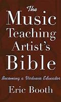 The Music Teaching Artist's Bible: Becoming a Virtuoso Educator