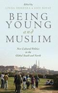 Being Young and Muslim: New Cultural Politics in the Global South and North (Religion and Gl...