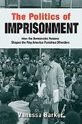The Politics of Imprisonment: How the Democratic Process Shapes the Way America Punishes Off...