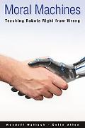 Moral Machines: Teaching Robots Right from Wrong