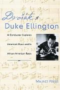 Dvorak to Duke Ellington: A Conductor Explores America's Music and Its African American Roots