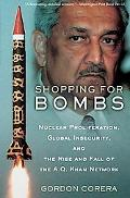 Shopping for Bombs: Nuclear Proliferation, Global Insecurity, and the Rise and Fall of the A...
