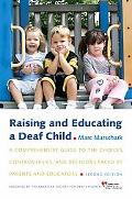 Raising and Educating a Deaf Child: A Comprehensive Guide to the Choices, Controversies, and...