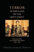 Terror in the Land of the Holy Spirit: Guatemala Under General Efrain Rios Montt, 1982-1983 ...