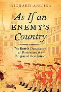 As If an Enemy's Country: The British Occupation of Boston and the Origins of Revolution (Pi...