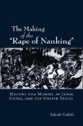 The Making of the Rape of Nanking: History and Memory in Japan, China and the United States