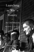 Launching the War on Poverty : An Oral History