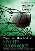 Oxford Handbook of Sports Economics : Economics Through Sports Volume 2