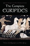 The Complete Euripides: Volume III: Hippolytos and Other Plays (Greek Tragedy in New Transla...