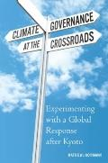 Climate Governance at the Crossroads : Experimenting with a Global Response after Kyoto