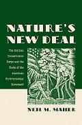 Nature's New Deal: The Civilian Conservation Corps and the Roots of the American Environment...