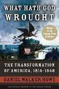What Hath God Wrought: The Transformation of America, 1815-1848 (Oxford History of the Unite...